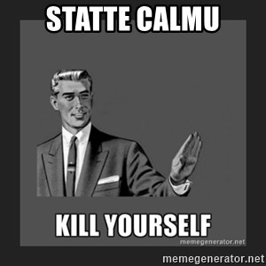 kill yourself guy - statte calmu
