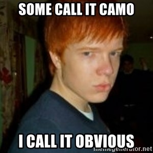 Flame_haired_Poser - some call it camo i call it obvious