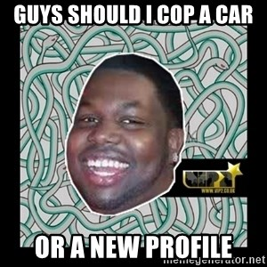 ViP2 Gayle - guys should i cop a car or a new profile