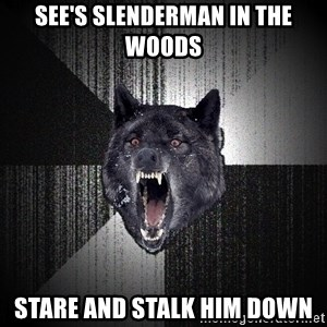 Insanity Wolf - See's slenderman in the woods stare and stalk him down