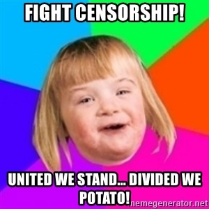I can count to potato - FIGHT CENSORSHIP! UNITED WE STAND... DIVIDED WE POTATO!