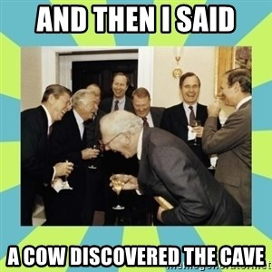 reagan white house laughing - And then i said a cow discovered the cave