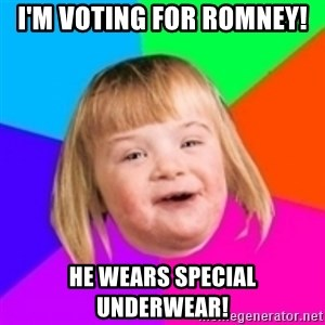 I can count to potato - I'M VOTING FOR ROMNEY! HE WEARS SPECIAL UNDERWEAR!