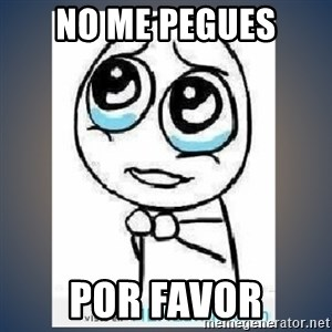 meme tierno - No me pegues por favor