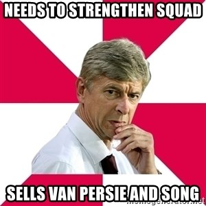 wengerrrrr - NEEDS TO STRENGTHEN SQUAD SELLS VAN PERSIE AND SONG