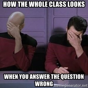 Picard-Riker Tag team - how the whole class looks when you answer the question wrong