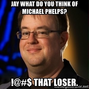 Jay Wilson Diablo 3 - JAY WHAT DO YOU THINK OF MICHAEL PHELPS? !@#$ that loser.