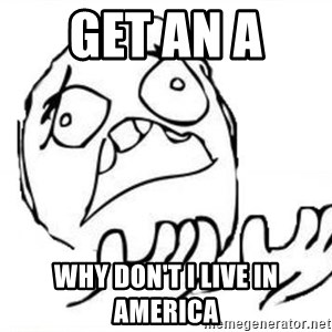 WHY SUFFERING GUY - GET AN A  WHY DON'T I LIVE IN AMERICA