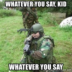 Fat Airsoft Kid - Whatever you say, kid Whatever you say