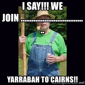 Curious Hillbilly - I say!!! WE join .................................... Yarrabah to cairns!!