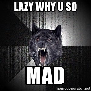 Insanity Wolf - Lazy why u so MAD