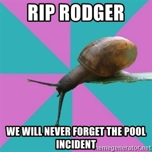 Synesthete Snail - RIP RODGER  WE WILL NEVER FORGET THE POOL INCIDENT