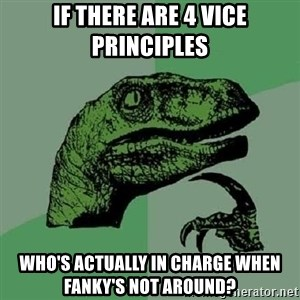 Philosoraptor - If there are 4 vice principles Who's actually in charge when fanky's not around?