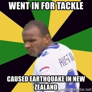 Rodolph Austin - went in for tackle  caused earthquake in new zealand