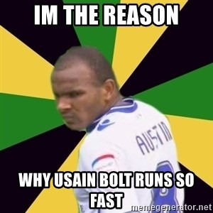 Rodolph Austin - Im the reason Why usain bolt runs so fast