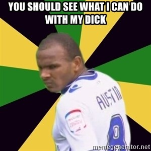 Rodolph Austin - YOU SHOULD SEE WHAT I CAN DO WITH MY DICK