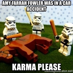 Beating a Dead Horse stormtrooper - amy farrah fowler was in a car accident karma please