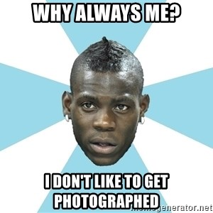 Balotelli - why always me? i don't like to get photographed