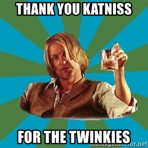 typical haymitch abernathy - Thank you Katniss for the twinkies
