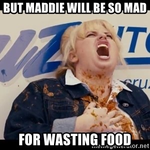 Pitch Perfect Movie (2012) - but maddie will be so mad for wasting food