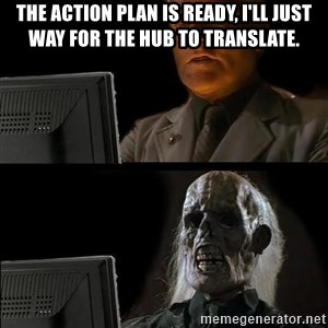 Waiting For - The action plan is ready, i'll just way for the hub to translate.