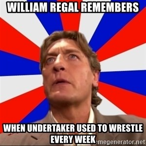 Regal Remembers - William regal remembers when undertaker used to wrestle every week