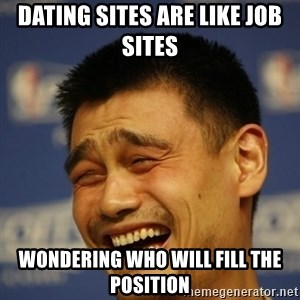 Apathetic Yao Ming - Dating sites are like job sites wondering who will fill the position