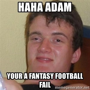 Marilize Legajuana - haha adam your a fantasy football fail