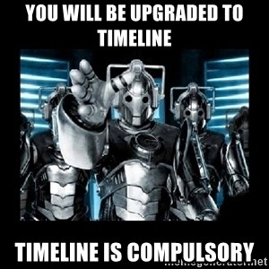 cyberman - You will be upgraded to timeline timeline is compulsory