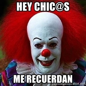 Pennywise the Clown - HEY CHIC@S ME RECUERDAN