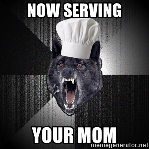 Insanity Wolf - NOW SERVING YOUR MOM
