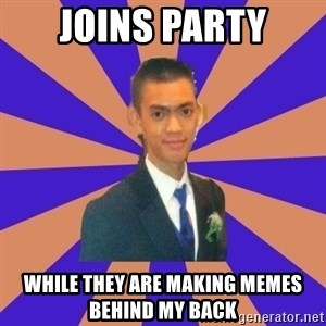 DUDE dot dot dot - joins party while they are making memes behind my back