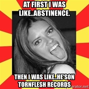 La Tipa Hueca - AT FIRST I WAS LIKE..ABSTINENCE. THEN I WAS LIKE..HE'SON TORNFLESH RECORDS