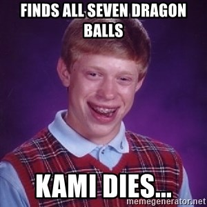 Bad Luck Brian - finds all seven dragon balls kami dies...