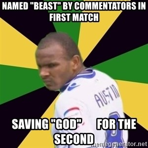 "Rodolph Austin - named ""beast"" by commentators in  first match saving ""god""       for the second"