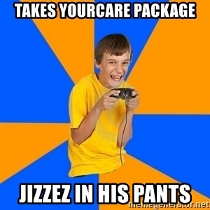 Annoying Gamer Kid - TAKES YOURCARE PACKAGE JIZZEZ IN HIS PANTS