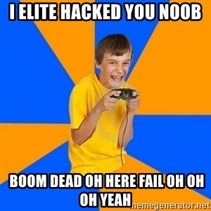 Annoying Gamer Kid - I ELITE HACKED YOU NOOB  BOOM DEAD OH HERE FAIL OH OH OH YEAH