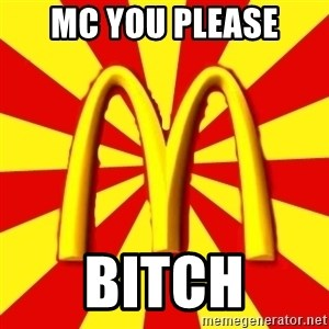 McDonalds Peeves - Mc you please Bitch