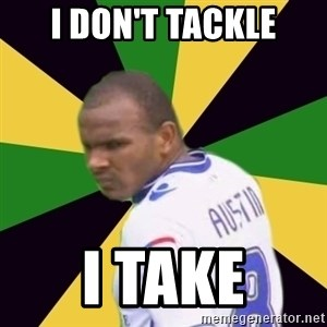 Rodolph Austin - i don't tackle I take