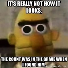 Starebert - it's really not how it looks, the count was in the grave when i found him.