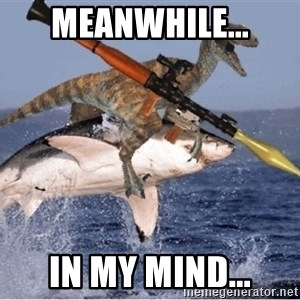 raptor shark - meanwhile... in my mind...