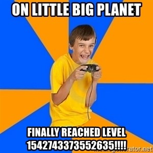 Annoying Gamer Kid - ON LITTLE BIG PLANET FINALLY REACHED LEVEL 1542743373552635!!!!