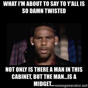 Closet R. Kelly - What I'm about to say to y'all is so damn twisted not only is there a man in this cabinet, but the man...is a midget...