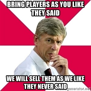 wengerrrrr - bring players as you like they said we will sell them as we like they never said