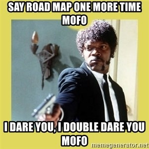 Jules Winnfield - Say road map one more time mofo I dare you, i double dare you mofo