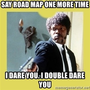 Jules Winnfield - say road map one more time i dare you. i double dare you