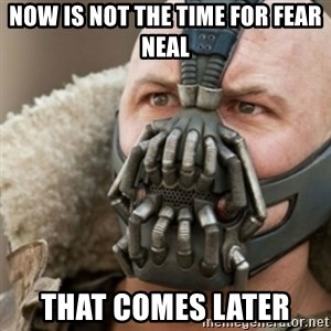 Bane - Now is not the time for fear neal that comes later