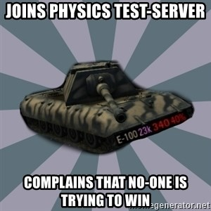 TERRIBLE E-100 DRIVER - joins physics test-server complains that no-one is trying to win