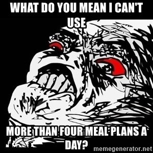 Rage Face - what do you mean I can't use MORE THAN FOUR MEAL PLANS A DAY?
