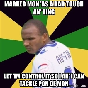 Rodolph Austin - marked mon 'as a bad touch an' ting let 'im control it so i an' i can tackle pon de mon